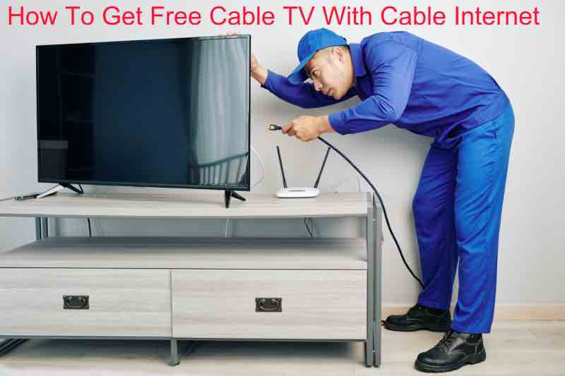 How To Get Free Cable TV With Cable Internet