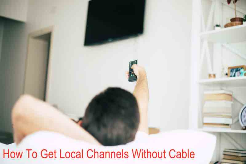 How To Get Local Channels Without Cable