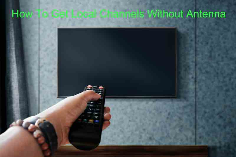 How To Get Local Channels Without Antenna